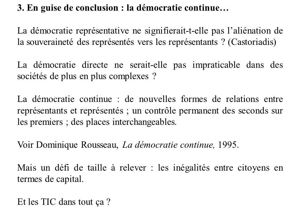 3. En guise de conclusion : la démocratie continue… La démocratie représentative ne signifierait-t-elle pas laliénation de la souveraineté des représe
