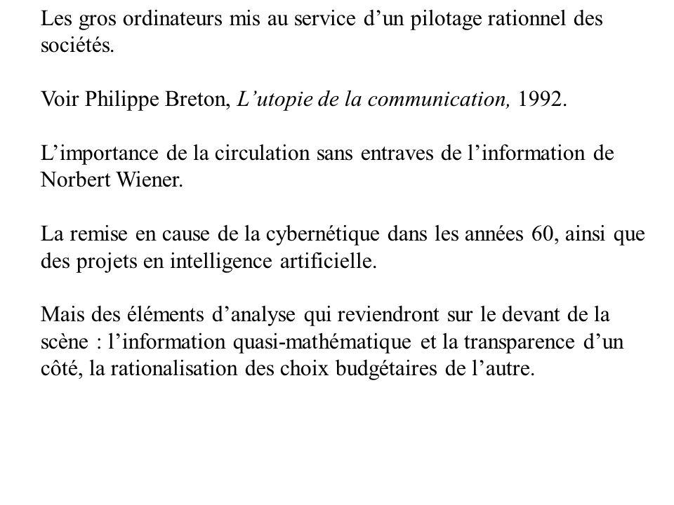 Les gros ordinateurs mis au service dun pilotage rationnel des sociétés. Voir Philippe Breton, Lutopie de la communication, 1992. Limportance de la ci