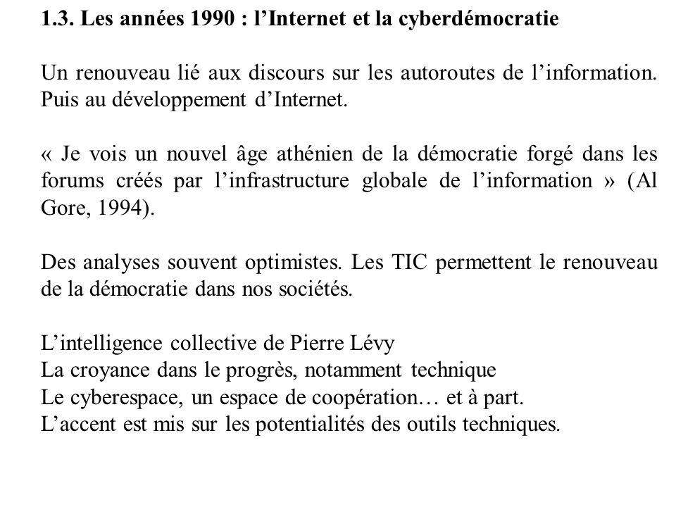 1.3. Les années 1990 : lInternet et la cyberdémocratie Un renouveau lié aux discours sur les autoroutes de linformation. Puis au développement dIntern