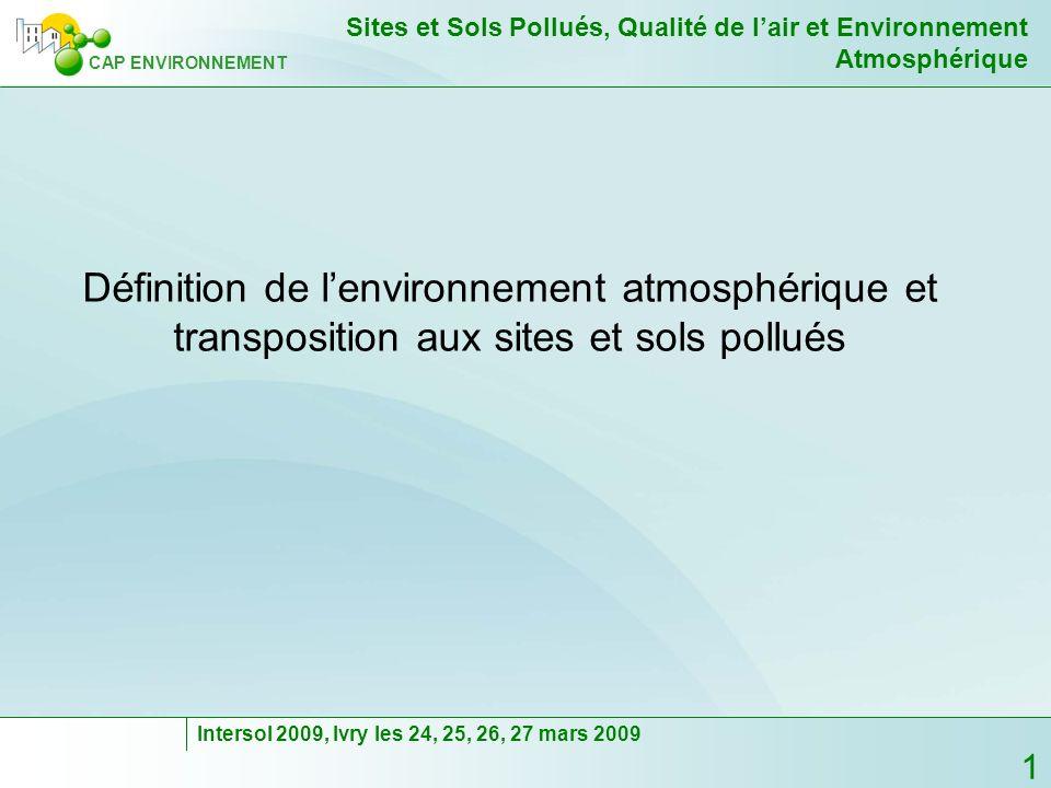 2 CAP ENVIRONNEMENT Sites et Sols Pollués, Qualité de lair et Environnement Atmosphérique Intersol 2009, Ivry les 24, 25, 26, 27 mars 2009 Cap Environnement Création : janvier 1999.