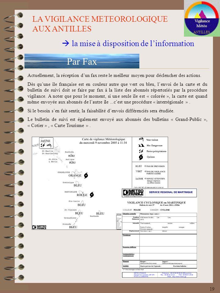 Vigilance Météo ANTILLES LA VIGILANCE METEOROLOGIQUE AUX ANTILLES la mise à disposition de linformation Par Fax Actuellement, la réception dun fax res