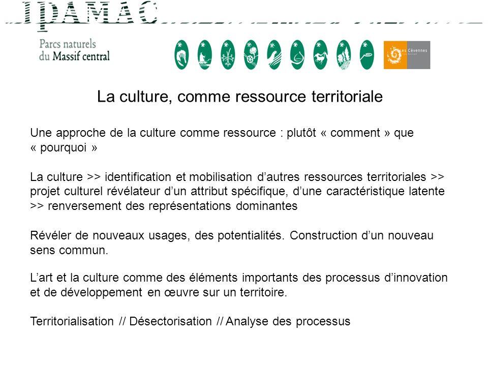 La culture, comme ressource territoriale Une approche de la culture comme ressource : plutôt « comment » que « pourquoi » La culture >> identification