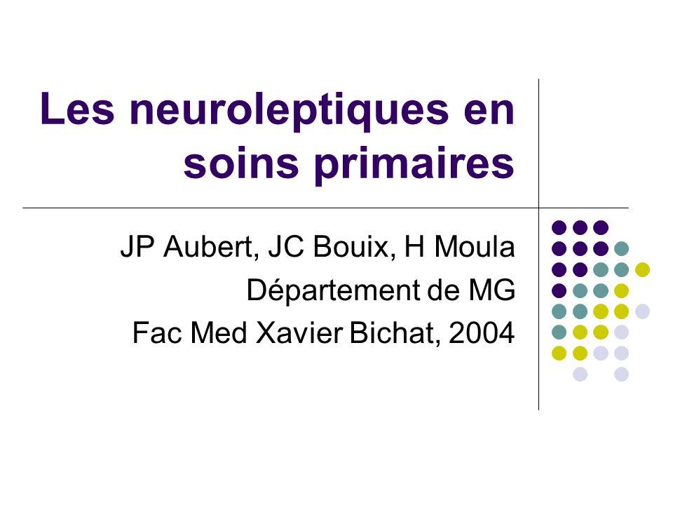 Les neuroleptiques en soins primaires JP Aubert, JC Bouix, H Moula Département de MG Fac Med Xavier Bichat, 2004