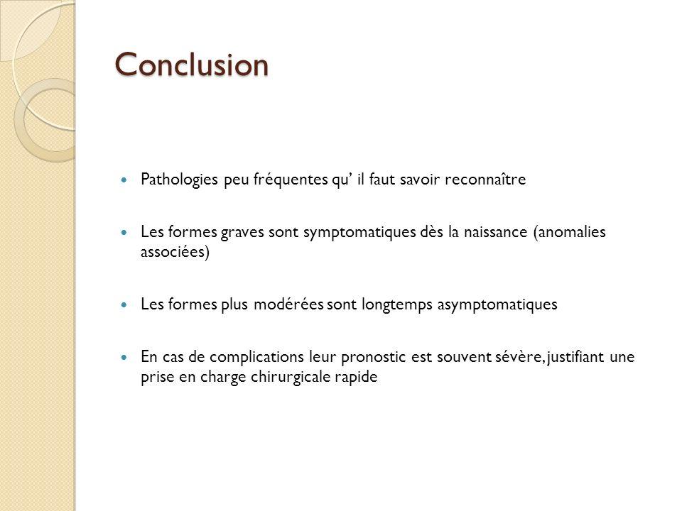 Conclusion Pathologies peu fréquentes qu il faut savoir reconnaître Les formes graves sont symptomatiques dès la naissance (anomalies associées) Les f