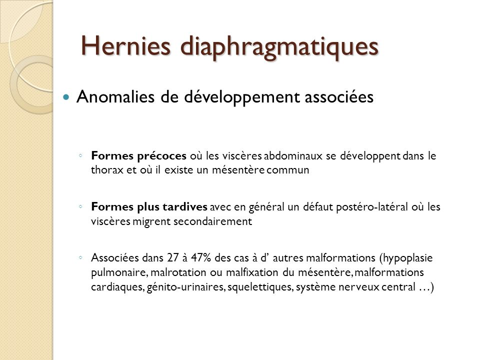 Hernies diaphragmatiques Anomalies de développement associées Formes précoces où les viscères abdominaux se développent dans le thorax et où il existe