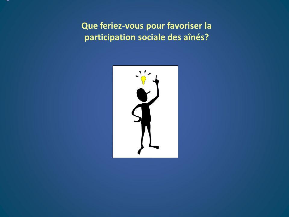 Que feriez-vous pour favoriser la participation sociale des aînés?