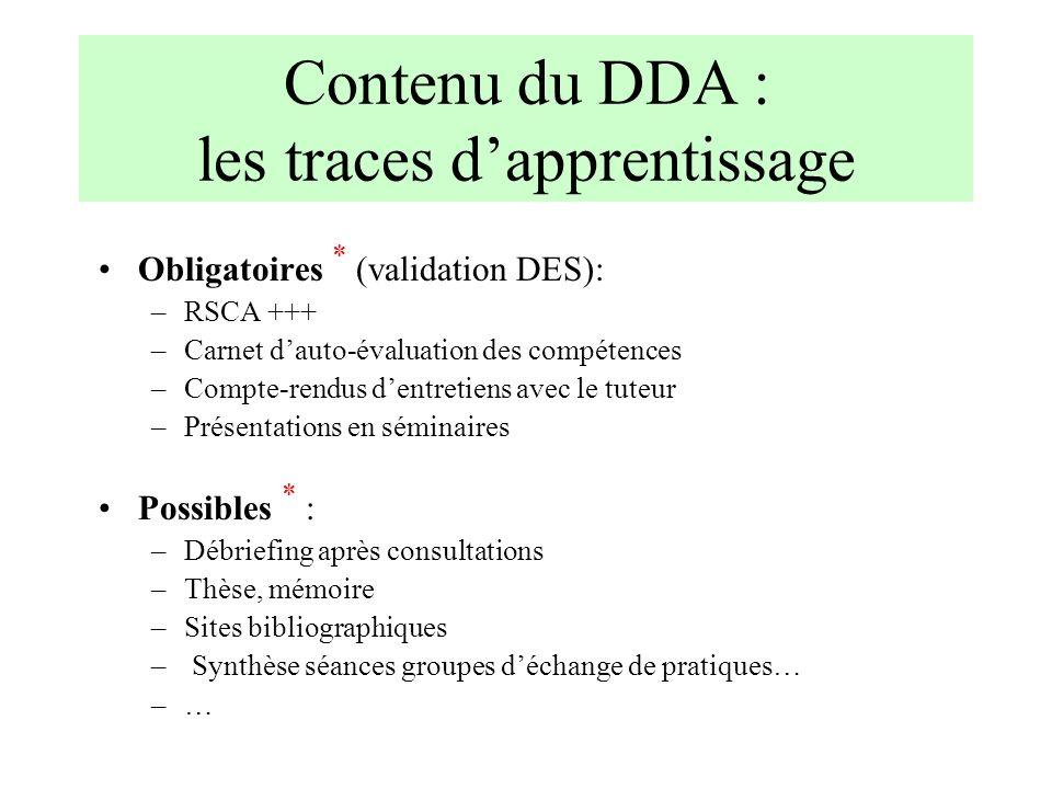 Contenu du DDA : les traces dapprentissage Obligatoires * (validation DES): –RSCA +++ –Carnet dauto-évaluation des compétences –Compte-rendus dentreti
