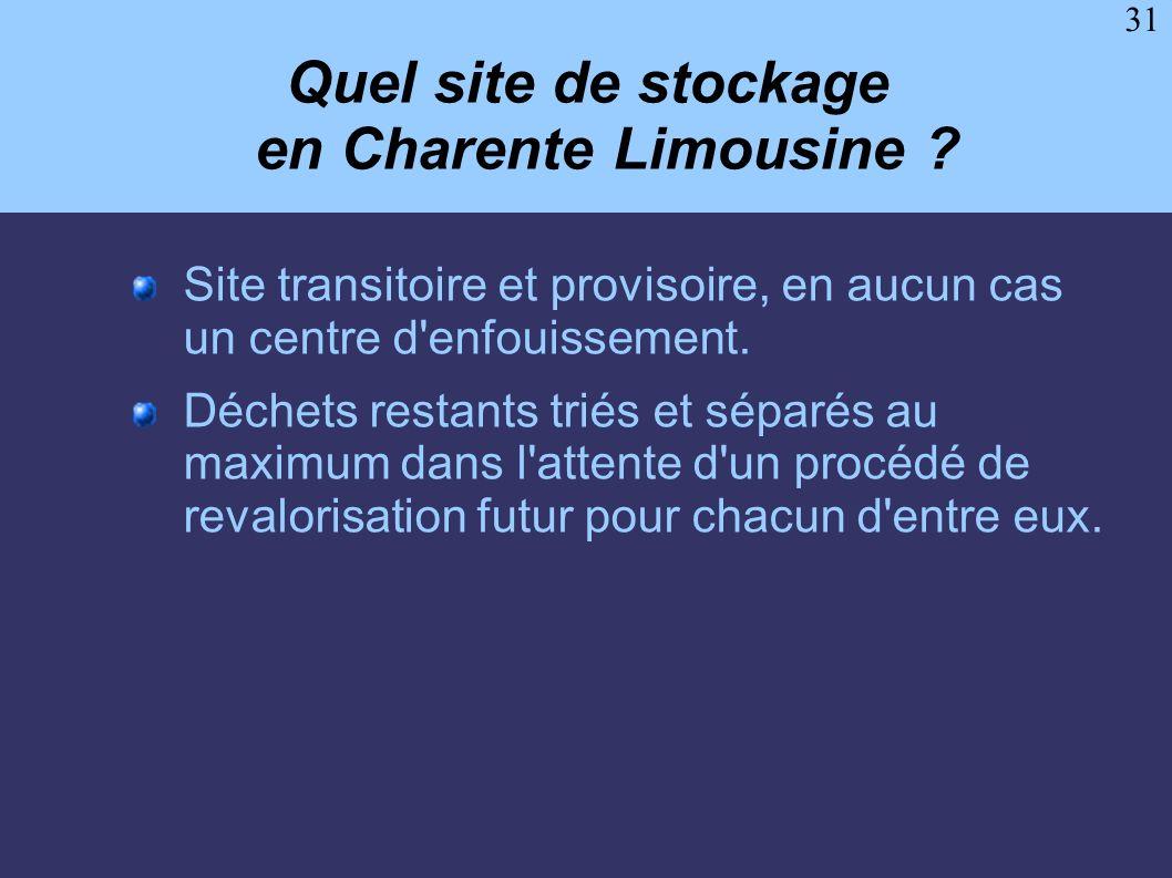 31 Quel site de stockage en Charente Limousine ? Site transitoire et provisoire, en aucun cas un centre d'enfouissement. Déchets restants triés et sép