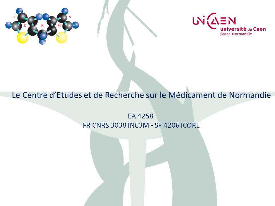 Le Centre dEtudes et de Recherche sur le Médicament de Normandie EA 4258 FR CNRS 3038 INC3M - SF 4206 ICORE
