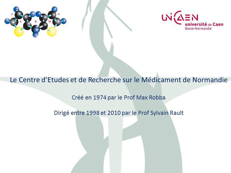 Le Centre dEtudes et de Recherche sur le Médicament de Normandie Créé en 1974 par le Prof Max Robba Dirigé entre 1998 et 2010 par le Prof Sylvain Raul