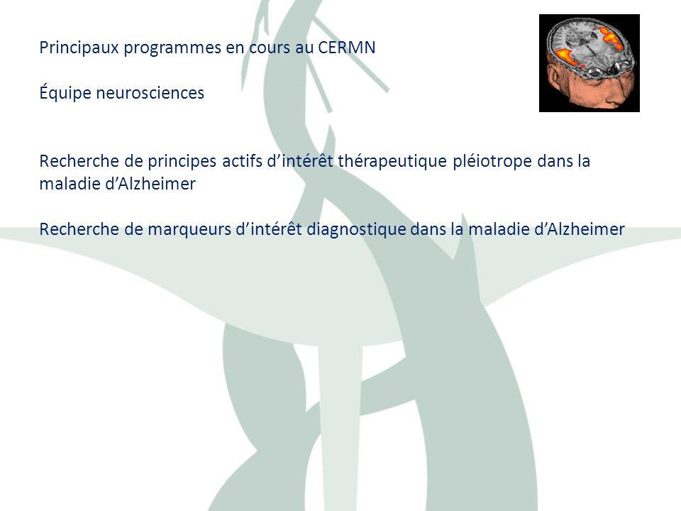 Principaux programmes en cours au CERMN Équipe neurosciences Recherche de principes actifs dintérêt thérapeutique pléiotrope dans la maladie dAlzheime