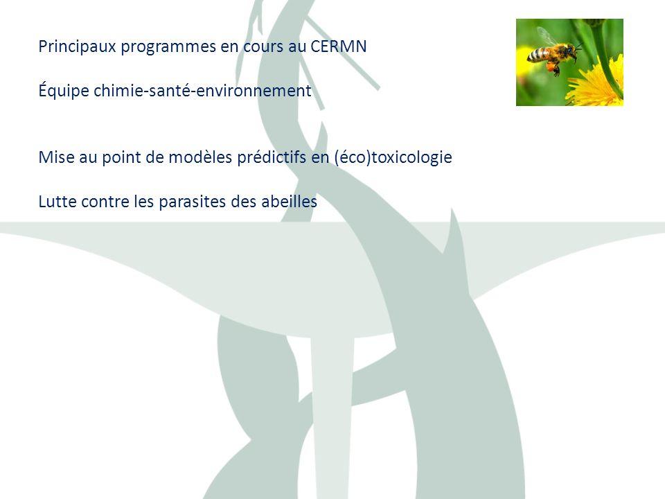 Principaux programmes en cours au CERMN Équipe chimie-santé-environnement Mise au point de modèles prédictifs en (éco)toxicologie Lutte contre les par