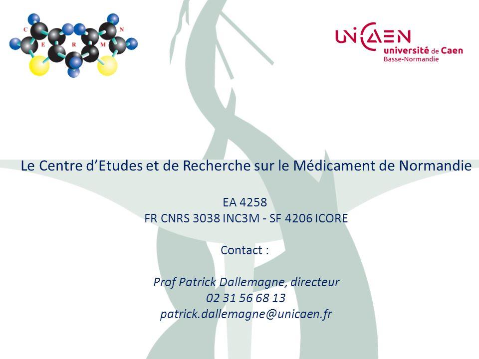 Le Centre dEtudes et de Recherche sur le Médicament de Normandie EA 4258 FR CNRS 3038 INC3M - SF 4206 ICORE Contact : Prof Patrick Dallemagne, directe