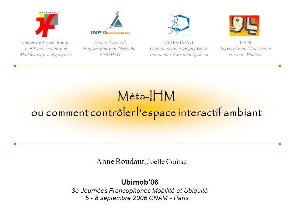 Anne Roudaut, Joëlle Coûtaz Méta-IHM ou comment contrôler lespace interactif ambiant Université Joseph Fourier U.F.R informatique & Mathématiques Appl