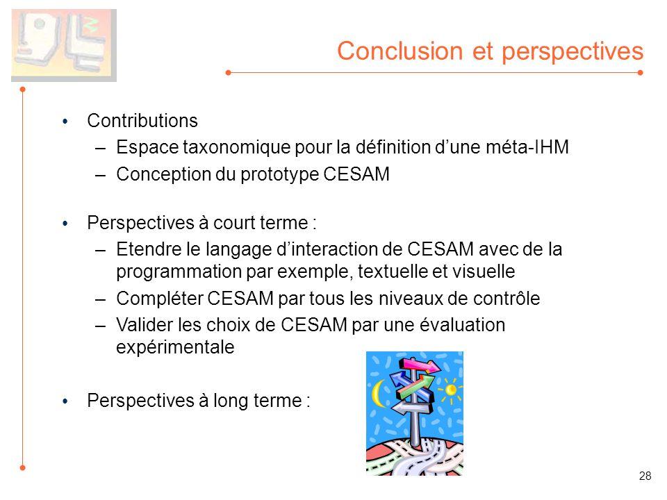 Conclusion et perspectives Contributions –Espace taxonomique pour la définition dune méta-IHM –Conception du prototype CESAM 28 Perspectives à court t