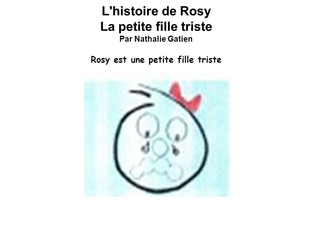 L histoire de Rosy La petite fille triste Par Nathalie Gatien Rosy est une petite fille triste