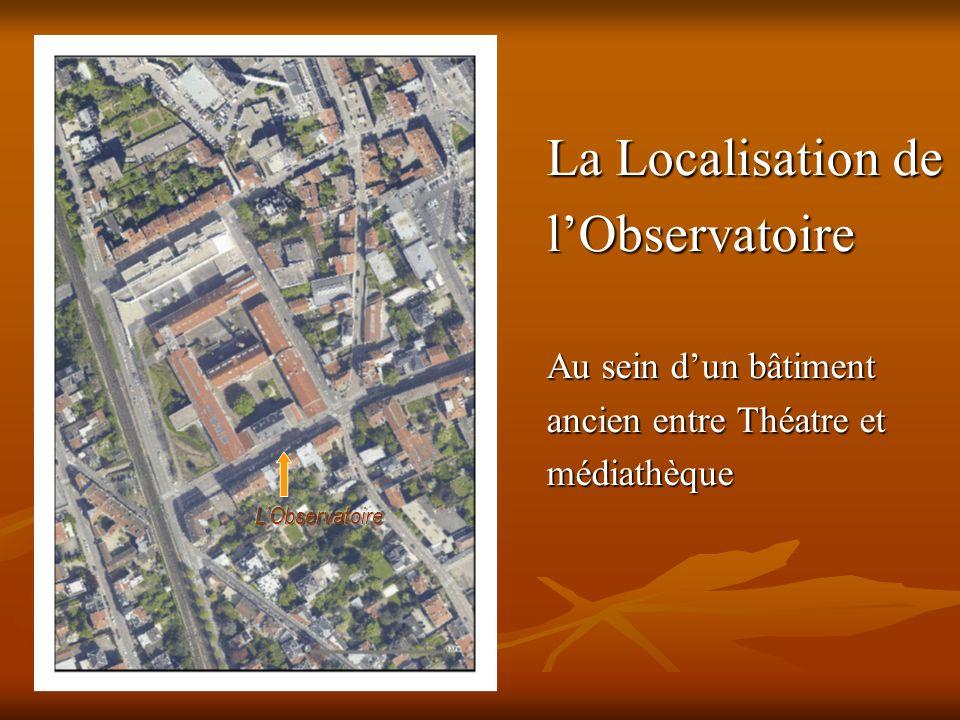 La Localisation de lObservatoire Au sein dun bâtiment ancien entre Théatre et médiathèque
