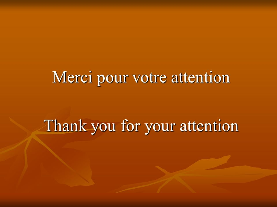 Merci pour votre attention Thank you for your attention