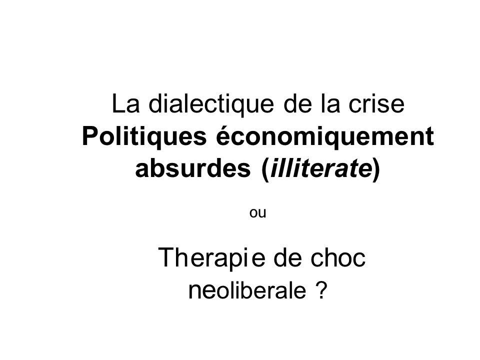 La dialectique de la crise Politiques économiquement absurdes (illiterate) ou Th erapi e de choc ne oliberale ?
