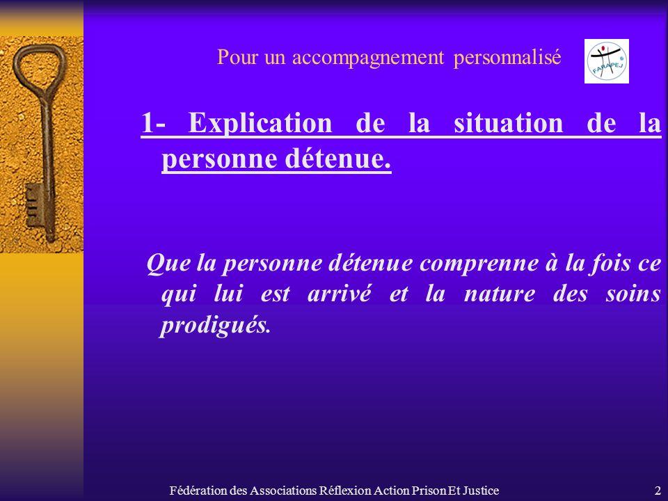 Fédération des Associations Réflexion Action Prison Et Justice2 Pour un accompagnement personnalisé 1- Explication de la situation de la personne déte