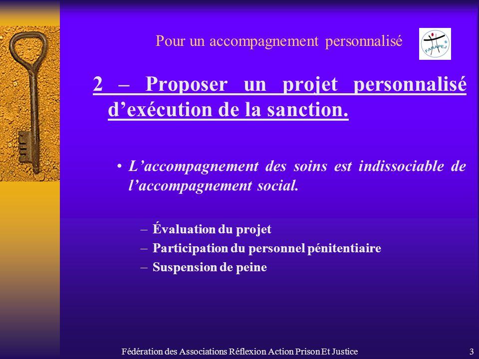 Fédération des Associations Réflexion Action Prison Et Justice3 Pour un accompagnement personnalisé 2 – Proposer un projet personnalisé dexécution de