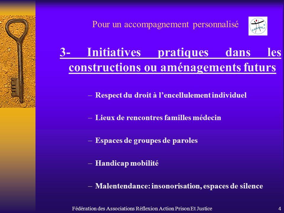 Fédération des Associations Réflexion Action Prison Et Justice4 Pour un accompagnement personnalisé 3- Initiatives pratiques dans les constructions ou