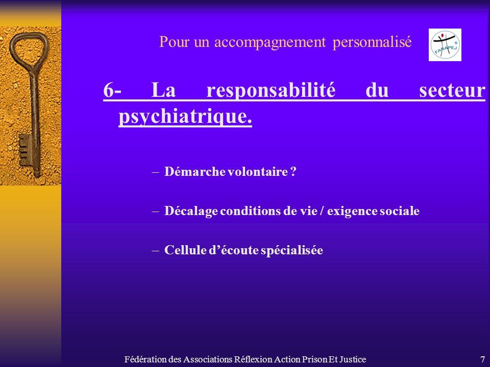Fédération des Associations Réflexion Action Prison Et Justice7 Pour un accompagnement personnalisé 6- La responsabilité du secteur psychiatrique. –Dé
