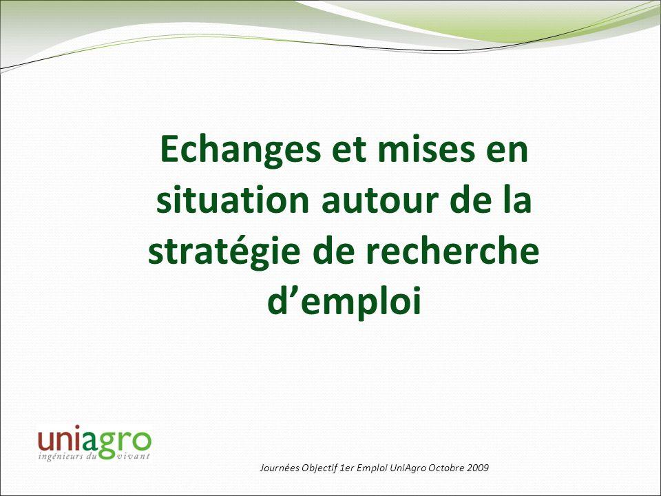 Journées Objectif 1er Emploi UniAgro Octobre 2009 Echanges et mises en situation autour de la stratégie de recherche demploi