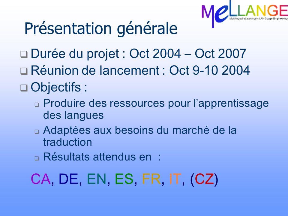 Présentation générale Durée du projet : Oct 2004 – Oct 2007 Réunion de lancement : Oct 9-10 2004 Objectifs : Produire des ressources pour lapprentissa