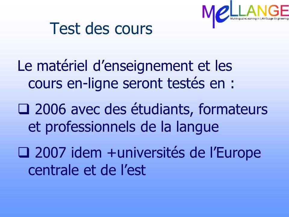 Test des cours Le matériel denseignement et les cours en-ligne seront testés en : 2006 avec des étudiants, formateurs et professionnels de la langue 2