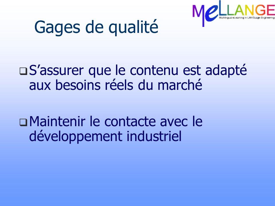 Gages de qualité Sassurer que le contenu est adapté aux besoins réels du marché Maintenir le contacte avec le développement industriel
