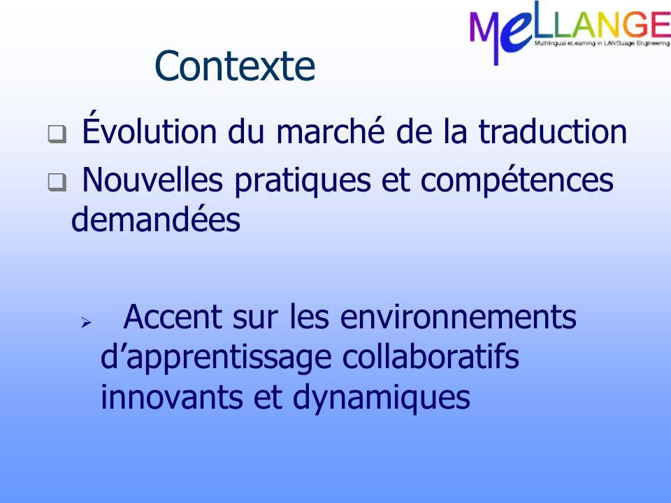 Contexte Évolution du marché de la traduction Nouvelles pratiques et compétences demandées Accent sur les environnements dapprentissage collaboratifs