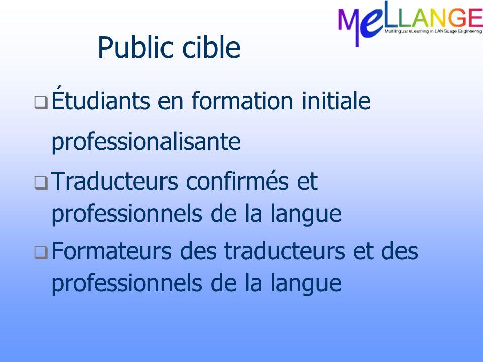 Public cible Étudiants en formation initiale professionalisante Traducteurs confirmés et professionnels de la langue Formateurs des traducteurs et des
