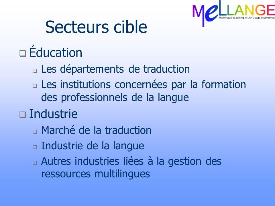 Secteurs cible Éducation Les départements de traduction Les institutions concernées par la formation des professionnels de la langue Industrie Marché