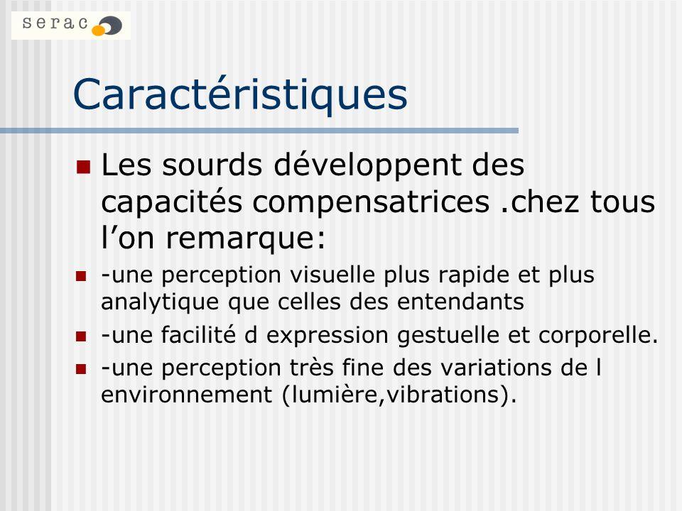 Caractéristiques Les sourds développent des capacités compensatrices.chez tous lon remarque: -une perception visuelle plus rapide et plus analytique q