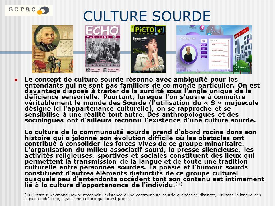 CULTURE SOURDE Le concept de culture sourde résonne avec ambiguïté pour les entendants qui ne sont pas familiers de ce monde particulier. On est davan