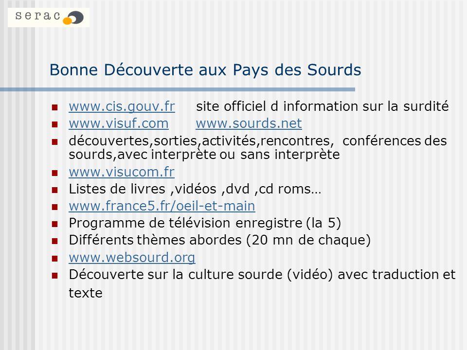 Bonne Découverte aux Pays des Sourds www.cis.gouv.fr site officiel d information sur la surdité www.cis.gouv.fr www.visuf.com www.sourds.net www.visuf