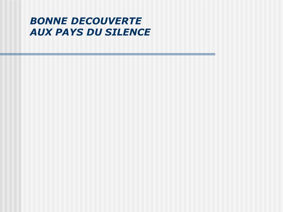 BONNE DECOUVERTE AUX PAYS DU SILENCE