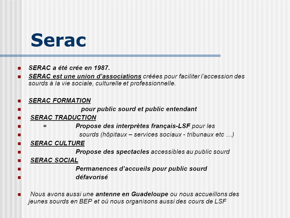 SERAC a été crée en 1987. SERAC est une union dassociations créées pour faciliter laccession des sourds à la vie sociale, culturelle et professionnell
