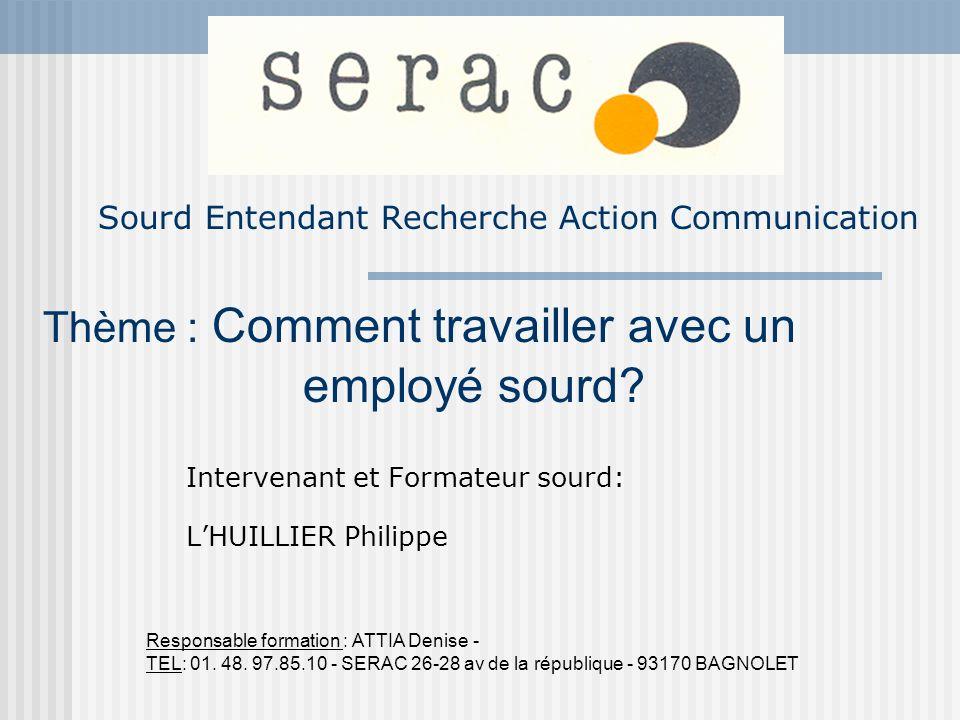 Sourd Entendant Recherche Action Communication Intervenant et Formateur sourd: LHUILLIER Philippe Responsable formation : ATTIA Denise - TEL: 01. 48.