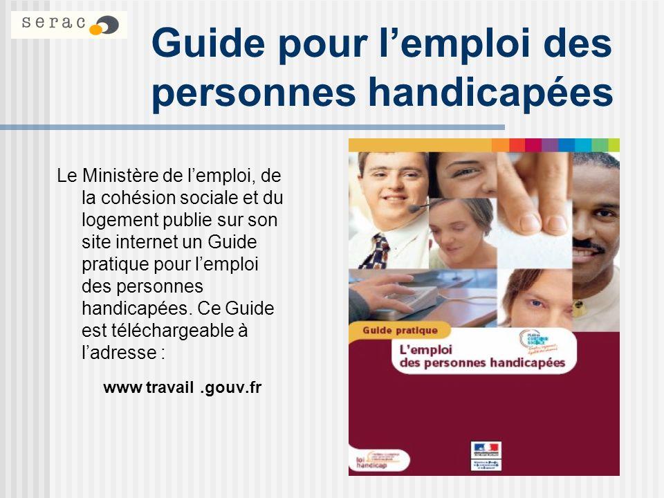 Guide pour lemploi des personnes handicapées Le Ministère de lemploi, de la cohésion sociale et du logement publie sur son site internet un Guide prat