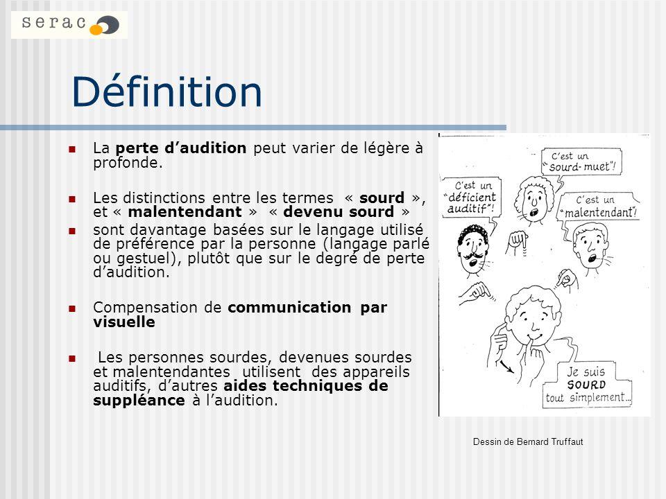 Définition La perte daudition peut varier de légère à profonde. Les distinctions entre les termes « sourd », et « malentendant » « devenu sourd » sont