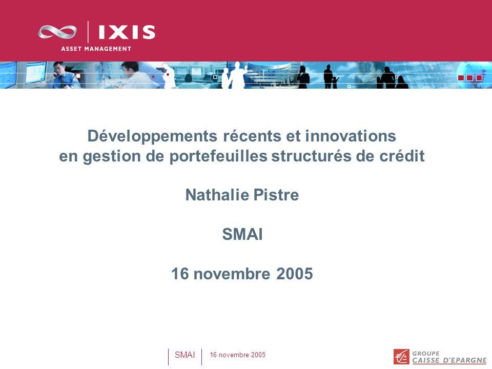 16 novembre 2005 SMAI Développements récents et innovations en gestion de portefeuilles structurés de crédit Nathalie Pistre SMAI 16 novembre 2005