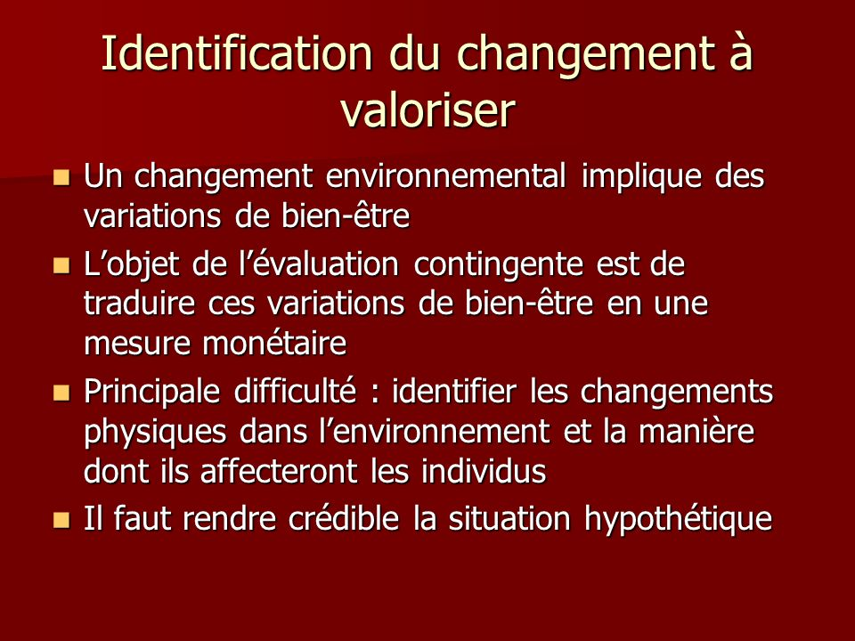 Identification du changement à valoriser Un changement environnemental implique des variations de bien-être Un changement environnemental implique des