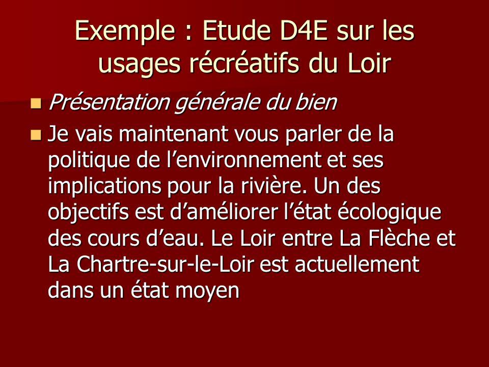 Exemple : Etude D4E sur les usages récréatifs du Loir Présentation générale du bien Présentation générale du bien Je vais maintenant vous parler de la