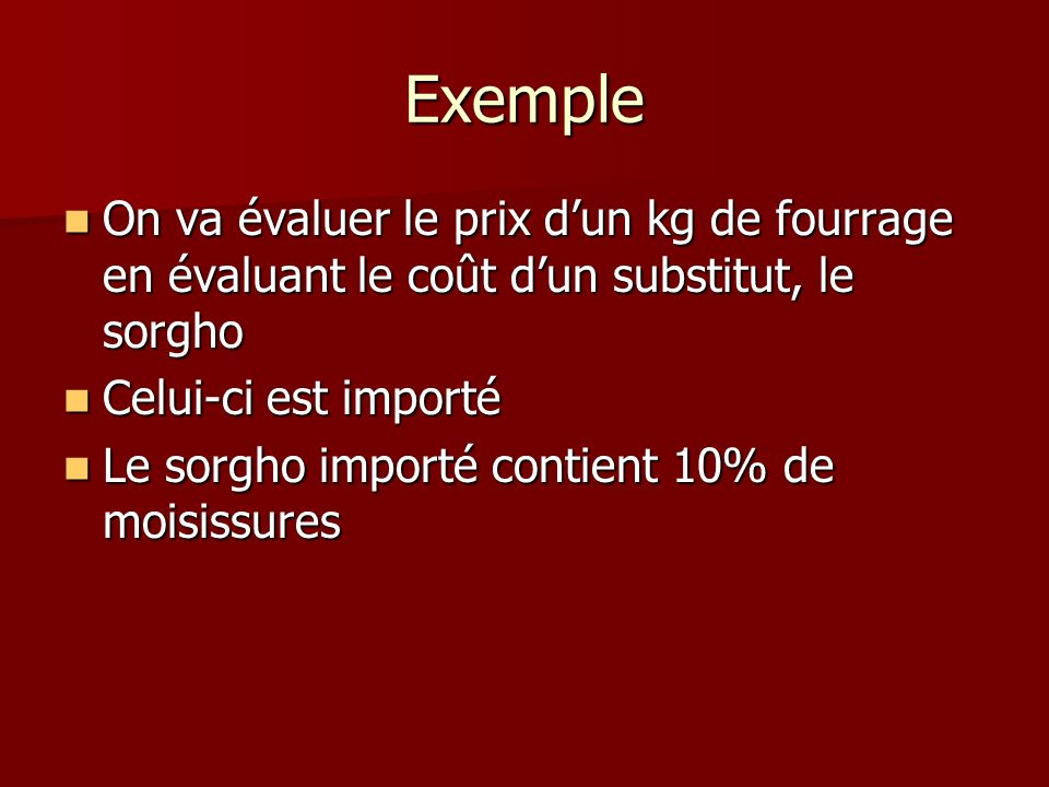Exemple On va évaluer le prix dun kg de fourrage en évaluant le coût dun substitut, le sorgho On va évaluer le prix dun kg de fourrage en évaluant le