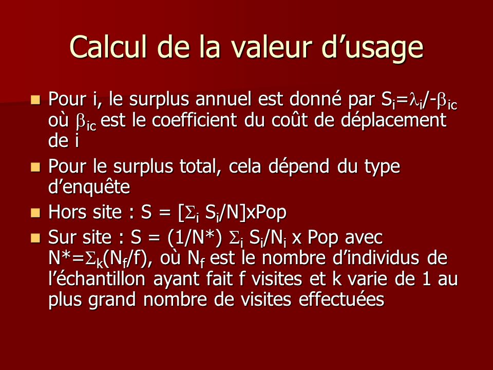 Calcul de la valeur dusage Pour i, le surplus annuel est donné par S i = i /- ic où ic est le coefficient du coût de déplacement de i Pour i, le surpl