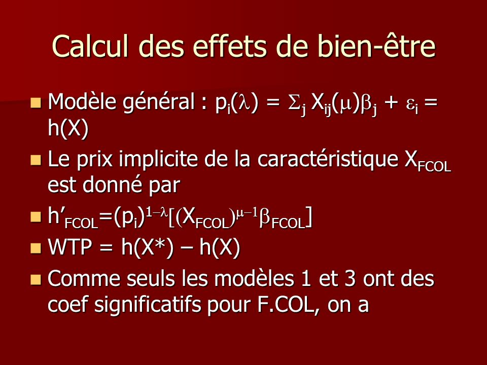 Calcul des effets de bien-être Modèle général : p i ( ) = j X ij ( ) j + i = h(X) Modèle général : p i ( ) = j X ij ( ) j + i = h(X) Le prix implicite