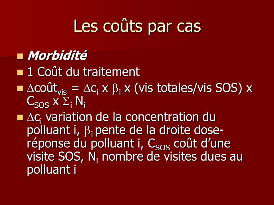 Les coûts par cas Morbidité Morbidité 1 Coût du traitement 1 Coût du traitement coût vis = c i x i x (vis totales/vis SOS) x C SOS x i N i coût vis =