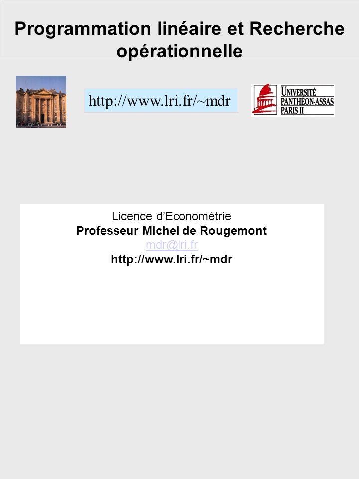 Programmation linéaire et Recherche opérationnelle http://www.lri.fr/~mdr Licence dEconométrie Professeur Michel de Rougemont mdr@lri.fr http://www.lr